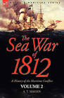 The Sea War of 1812: A History of the Maritime Conflict Volume 2 by Captain A T Mahan (Hardback, 2008)
