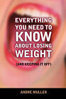 Everything You Need to Know about Losing Weight by Andre Muller (Paperback / softback, 2008)
