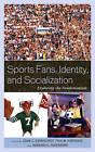 Sports Fans, Identity, and Socialization: Exploring the Fandemonium by Lexington Books (Hardback, 2012)