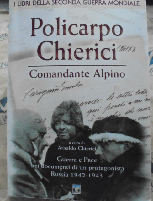 POLICARPO CHIERICI COMANDANTE ALPINO a cura di ARNALDO CHIERICI - NORDPRESS 2002