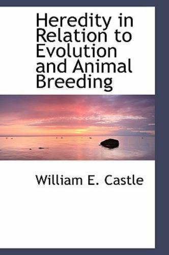 Heredity in Relation to Evolution and Animal Breeding: By William E Castle