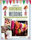 My Handmade Wedding: A Crafter's Guide to Making Your Big Day Perfect by Marrianne Mercer (Paperback, 2016)
