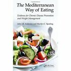 The Mediterranean Way of Eating: Evidence for Chronic Disease Prevention and Weight Management by John J. B. Anderson, Marilyn C. Sparling (Hardback, 2014)