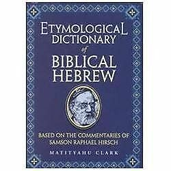 Etymological Dictionary of Biblical Hebrew : Based on the Commentaries of  Rabbi Samson Raphael Hirsch by Matityahu Clark and Samson R  Hirsch (2000,