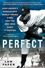 Perfect: Don Larsen's Miraculous World Series Game and the Men Who Made It Happen by Lew Paper (Paperback / softback, 2010)