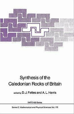 Synthesis of the Caledonian Rocks of Britain Hardcover D. J. Fettes