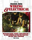 Custom Auto Wiring and Electrical : OEM Electrical Systems, Premade and Custom Wiring Kits, and Car Audio Installations for Street Rods, Muscle Cars, Race Cars, Trucks and Restorations by Matt Strong (2009, Paperback)
