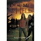 Drag Me to Hell by Kaylyn Gabbert 1468549448 Authorhouse 2012 Paperback BRAND Ne