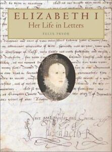 ELIZABETH-I-HER-LIFE-IN-LETTERS-By-Felix-Pryor-Hardcover-BRAND-NEW