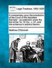 A Commentary Upon the Jurisdiction of the Court of the Assistant Barrister: As Extended Under the Act of the 14, 15 Vic., C. 57, and the Evidence in Actions Therein. by Matthew O'Donnell (Paperback / softback, 2010)