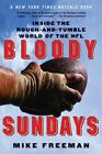 Bloody Sundays Inside The Rough-and-tumble World of The NFL 2004 by 0060739312