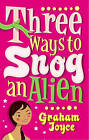 Three Ways to Snog an Alien by Graham Joyce (Paperback, 2008)