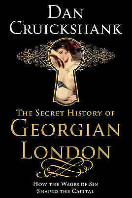 The Secret History of Georgian London: How the Wages of Sin Shaped the-ExLibrary