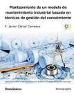 Planteamiento de Un Modelo de Mantenimiento Industrial Basado En Tecnicas de Gestion del Conocimiento by F Javier Carcel Carrasco (Paperback / softback, 2014)