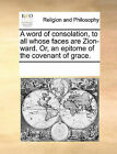A Word of Consolation, to All Whose Faces Are Zion-Ward. Or, an Epitome of the Covenant of Grace. by Multiple Contributors (Paperback / softback, 2010)