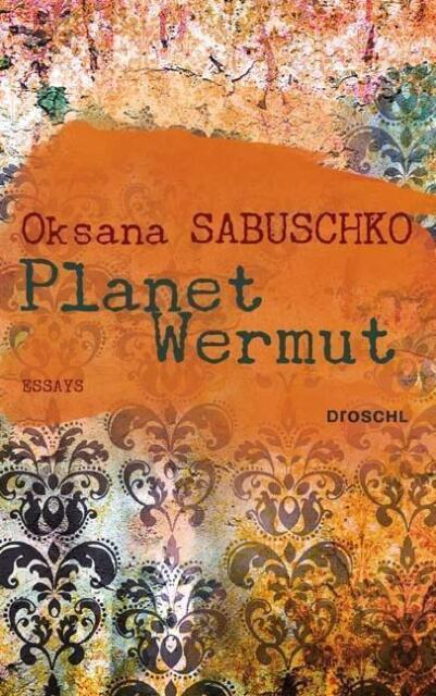 Planet Wermut: Essays von Sabuschko, Oksana