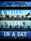 A Million Years in a Day: A Curious History of Everyday Life from the Stone Age to the Phone Age by Greg Jenner (CD-Audio, 2016)