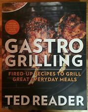 Gastro Grilling: Fired-Up Recipes to Grill Great Everyday Meals by Ted Reader