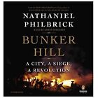 Bunker Hill : A City, a Siege, a Revolution by Nathaniel Philbrick (2013, CD, Unabridged)
