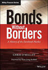 Bonds Without Borders: A History of the Eurobond Market by Chris O'Malley (Hardback, 2014)