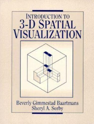 INTRODUCTION TO 3-D SPATIAL VISUALIZATION By Sheryl A. Sorby