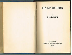 Half-Hours-by-J-M-Barrie-1914-1st-Ed-Rare-Vintage-Book