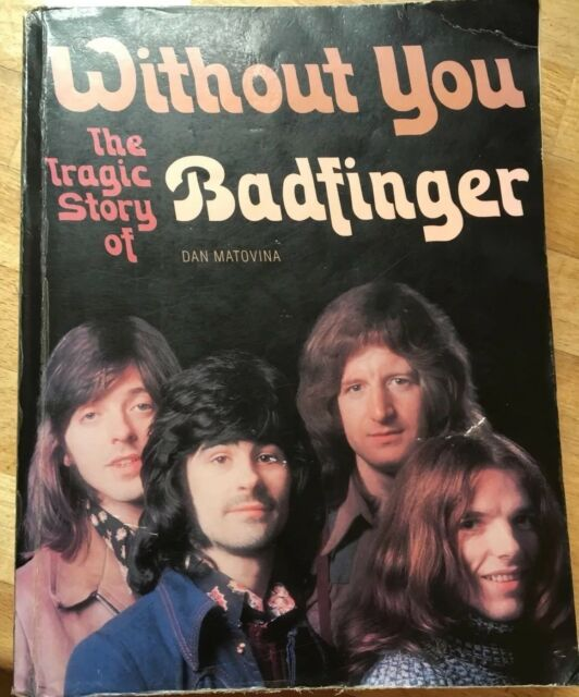 Autographed! Unique! Without You: The Tragic Story of  Badfinger by Dan Matovina