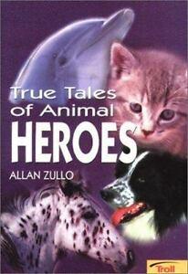 True-Tales-of-Animal-Heroes-by-Allan-Zullo