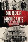 Murder in Michigan's Upper Peninsula by Sonny Longtine (Paperback / softback, 2014)
