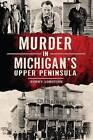 Murder in Michigan's Upper Peninsula by Sonny Longtine (Paperback / softback, 2014)