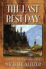 The Last Best Day a Trout Fisher's Perspective by Michael Altizer 9780977855155