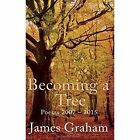Becoming a Tree by James Graham (Paperback, 2016)