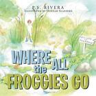 Where All the Froggies Go by P S Rivera (Paperback / softback, 2014)