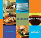 Small Plates, Perfect Wines: Creating Little Dishes with Big Flavours by Lori Lyn Narlock (Paperback, 2008)
