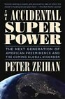 The Accidental Superpower: The Next Generation of American Preeminence and the Coming Global Disaster by Peter Zeihan (Paperback, 2016)
