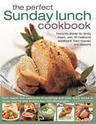The Perfect Sunday Lunch Cookbook: Favourite Dishes for Family Meals, with 70 Traditional Appetizers, Main Courses and Desserts by Annette Yates (Hardback, 2013)