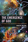 The Emergence of God: A Rationalist Jewish Exploration of Divine Consciousness by Rabbi David W. Nelson (Paperback, 2015)