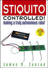 Stiquito Controlled!: Making a Truly Autonomous Robot by James M. Conrad (Paperback, 2005)