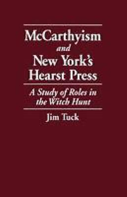 McCarthyism and New York's Hearst Press : A Study of Roles in the Witch Hunt
