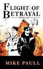 Flight of Betrayal by Mike Paull (Paperback / softback, 2012)