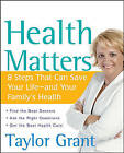 Health Matters: 8 Steps That Can Save Your Life - And Your Family's Health by Taylor Grant (Paperback, 2007)