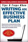 Tips and Traps for Writing an Effective Business Plan by Greg Balanko-Dickson (Paperback, 2007)