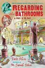 Regarding the Bathrooms: A Privy to the Past by Kate Klise (Paperback, 2006)