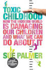 Toxic Childhood: How The Modern World Is Damaging Our Children And What We Can Do About It by Sue Palmer (Paperback, 2007)
