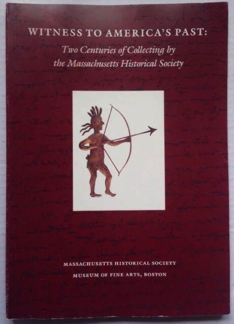 MASSACHUSETTS HISTORICAL SOCIETY BOOK, WITNESS TO AMERICA'S PAST, 1991