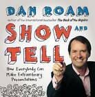 Show & Tell  : How Everybody Can Make Extraordinary Presentations by Dan Roam (Hardback, 2014)