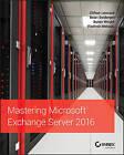 Mastering Microsoft Exchange Server 2016 by Clifton Leonard, David Elfassy, Byron Wright, Vladimir Meloski, Brian Svidergol (Paperback, 2016)