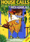 House Call: A Doctor's Journey from the Delivery Room to Congress- an Insider View on What Should We Expect from Obamacare and What We Can Do About it by Patch Adams (Paperback, 1998)