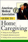 The American Medical Association Guide to Home Caregiving by American Medical Association (Paperback, 2001)