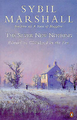 1 of 1 - The Silver New Nothing: Edwardian Childhood in the Fen, Marshall, Sybil, Very Go